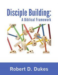 Disciple-Building-A-Biblical-FrameworkM-Robert-D.-Dukes-330x427